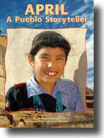 April, A Pueblo Storyteller Written by Diane Hoyt-Goldsmith Photos by Lawrence Migdale